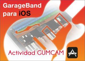 Actividad Gumcam: Garageband para iOs