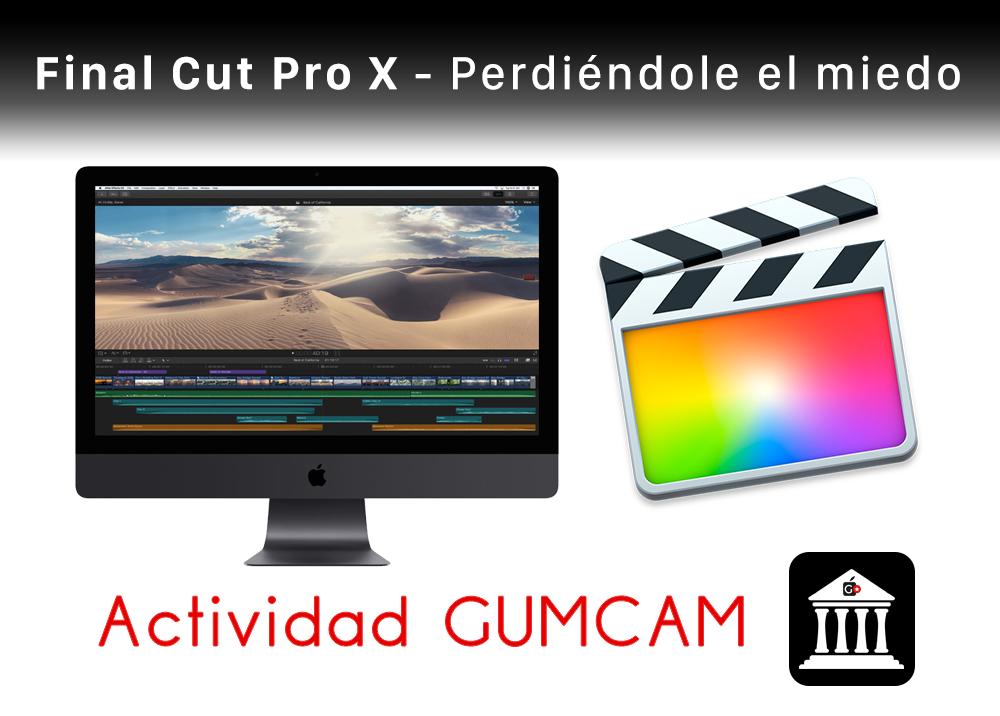 Actividad Gumcam – Final Cut Pro X. Perdiéndole el miedo