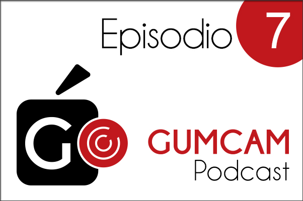 Gumcam Podcast #7