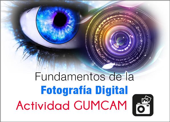 Actividad GUMCAM: Fundamentos de la fotografía digital