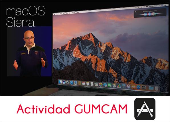 Actividad Gumcam: Ponte al mando de macOS Sierra